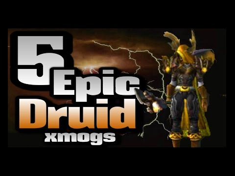 Wow Legion - 5 Epic and Unique Druid Xmogs Sets