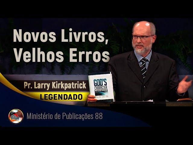 Novos Livros, Velhos Erros. Pastor Larry Kirkpatrick