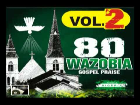 80 WAZOBIA GOSPEL PRAISE VOL  2 by Angel Opomlero