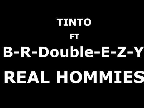 Real Hommies- Tinto Ft B-R-Double-E-Z-Y