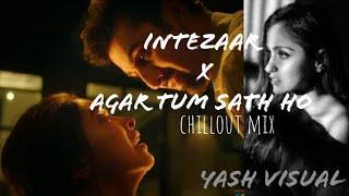 Intezaar X Agar tum sath ho Chillout Remix, Arjit Singh, Aftermorning, Yash Visual
