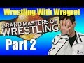 Grand Masters of Wrestling, Part 2 | Wrestling With Wregret