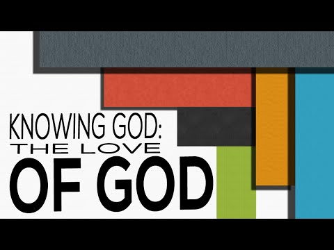 """Knowing God: The Love of God"" - Select Scriptures"