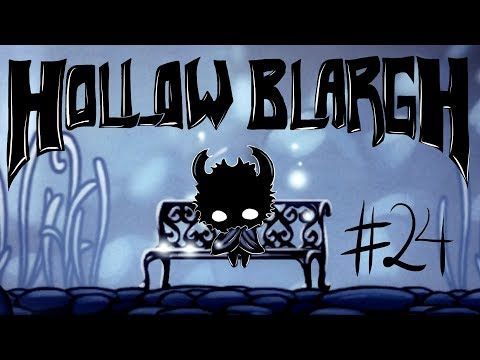 Blargh! Hollow Knight #24: Kill the Lights and Put On a Show