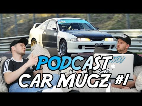 CAR MUGZ PODCAST #1 @DANNYDC2  - NURBURGRING / DRIFTING / YOUTUBE
