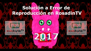 Solución Definitiva a Error de Reproducción en RosadinTV 2018