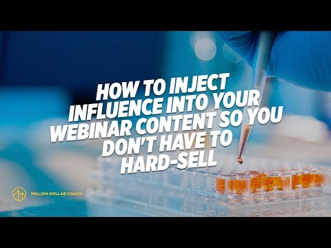 How To Install Influence Into Your Webinar Content So You Don't Have To Hard-Sell