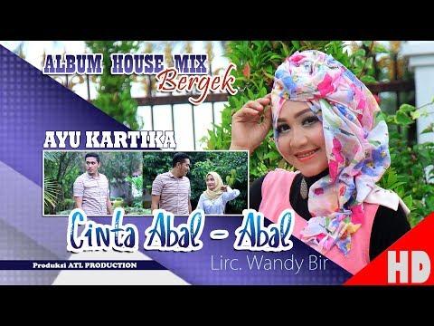 AYU KARTIKA - CINTA ABAL ABAL ( Albu House Mix Bergek Boh hate 4 ) HD Video Quality 2018