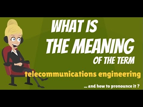 What is TELECOMMUNICATIONS ENGINEERING? What does TELECOMMUNICATIONS ENGINEERING mean?