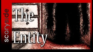 The Entity | scaryside | True Scary Stories