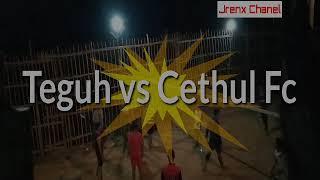 TEGUH Fc melawan CETHUL Uniteed