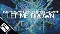 TwoWorldsApart & Satellite Empire - Let Me Drown (Animadrop Remix)  | Melodic Dubstep