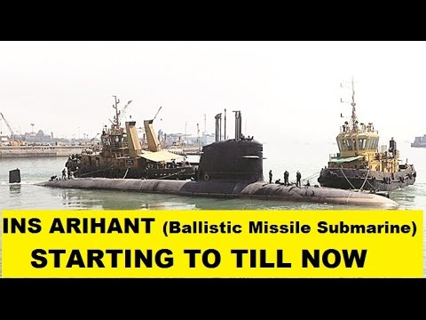 INS ARIHANT Ballistic Missile Submarine Starting to Till Now