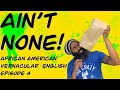African American Vernacular Episode 4 - Ain't & Ain't Constructions // AAVE // 192 Subs! Thank You!