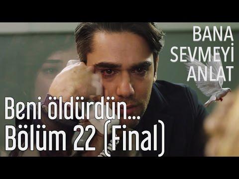 Bana Sevmeyi Anlat 22. Bölüm (Final) - Beni Öldürdün