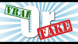 VRAI OR FAKE ! NOUVEAU CONCEPTS DE VIDEO !