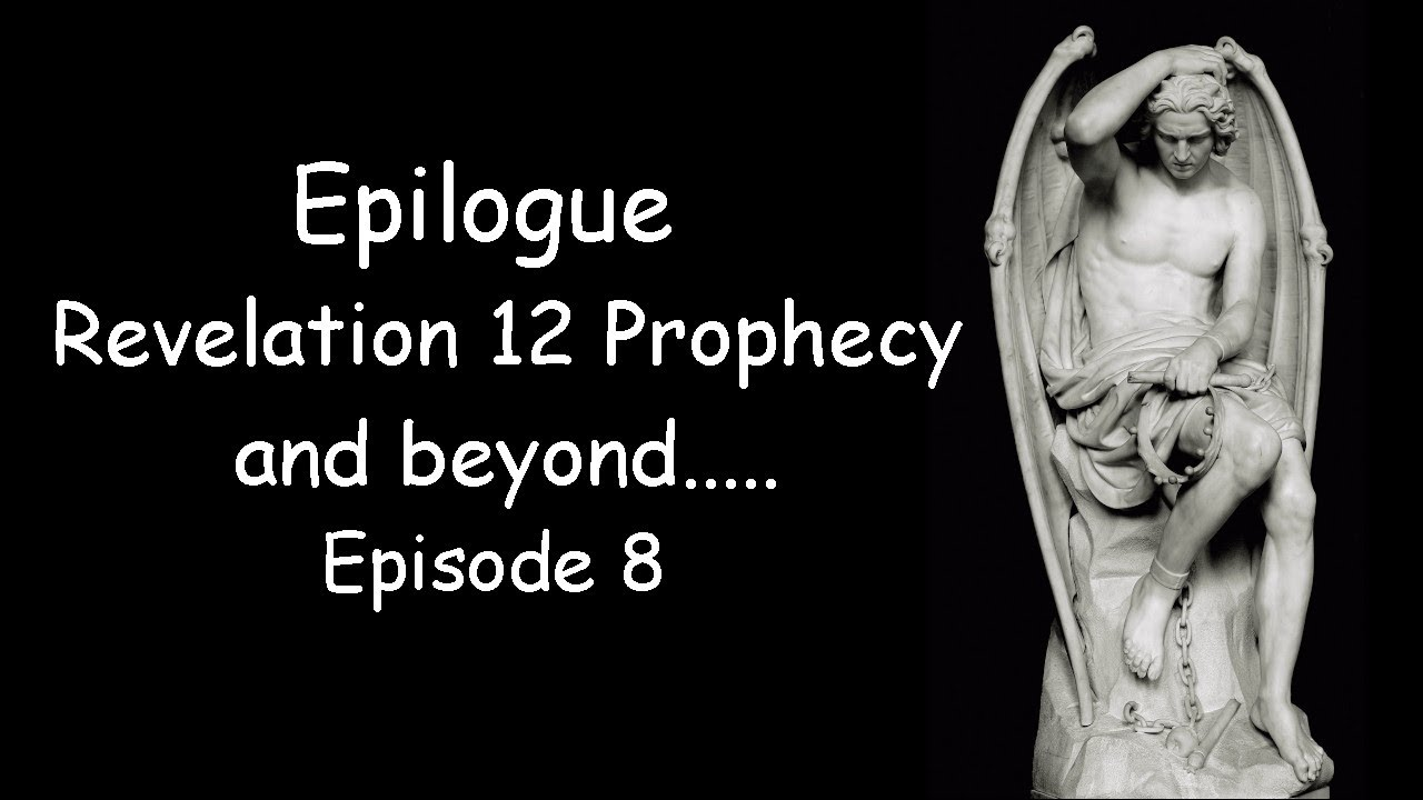 Epilogue - Revelation 12 Prophecy and Beyond. Stormy Seas of Tribulation. Episode 8