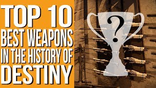 Top 10 Best Weapons In The History Of Destiny