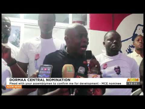 Plead with your assemblymen to confirm me for development MCE nominee - Adom TV (21-9-21)