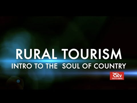 RSTV Documentary - Rural Tourism : Intro To The Soul Of Country