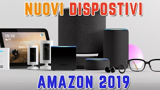 NOVITA' Dispositivi AMAZON ALEXA 2019 - Controllo vocale AVANTI TUTTA !!!