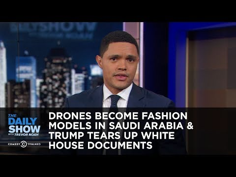 Drones Become Fashion Models in Saudi Arabia & Trump Tears Up White House Documents | The Daily Show