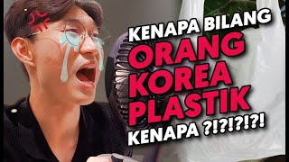 KENAPA BILANG ORANG KOREA PLASTIK...?