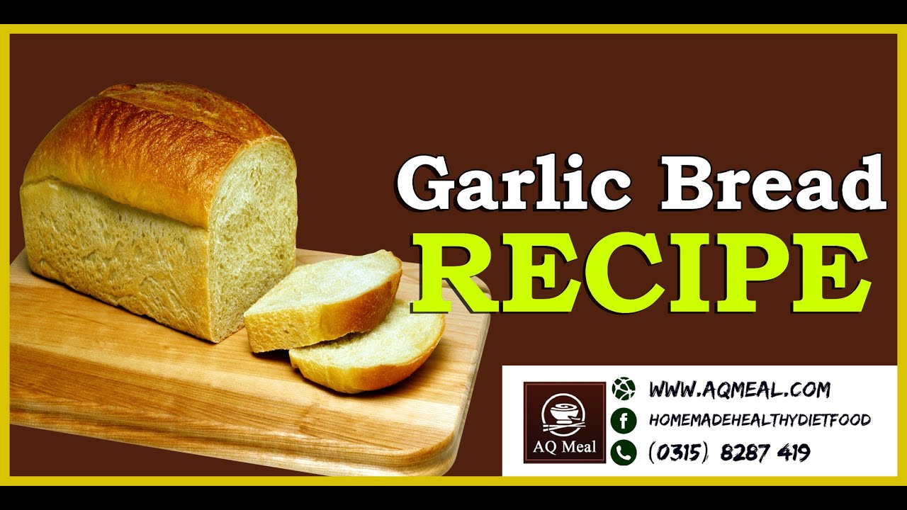 Garlic Bread Recipe by AQ Meal, Homemade garlic bread ...