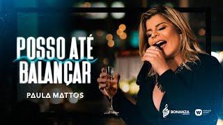 Paula Mattos - Posso até Balançar