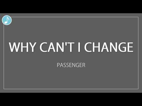 Why Can't I Change | Passenger | Lyrics