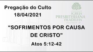 Pregação (Sofrimentos por causa de Cristo) - 18/04/2021
