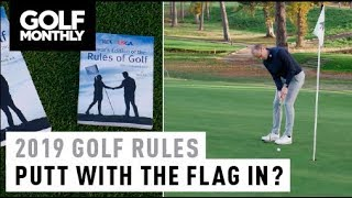 Should you putt with the flag in? New Golf Rules 2019