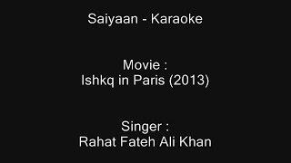 Saiyaan - Karaoke - Ishkq in Paris (2013) - Rahat Fateh Ali Khan