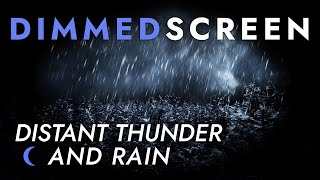 Distant Thunder and Rain - Dimmed Screen | Cozy Sleep Sounds - Thunderstorm Sounds
