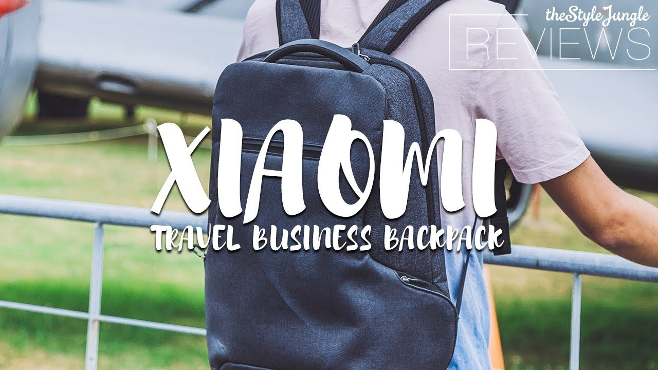 425580c09c57 XIAOMI TRAVEL BUSINESS BACKPACK REVIEW (2018)     THESTYLEJUNGLE HANDS-ON  REVIEWS
