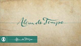 Além do Tempo: abertura da novela da Globo das seis; veja
