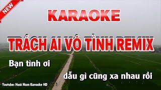 Karaoke Trách Ai Vô Tình Remix Tone Nữ - trách ai vô tình remix karaoke nhạc sống tone nữ