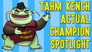Tahm Kench ACTUAL Champion Spotlight thumbnail