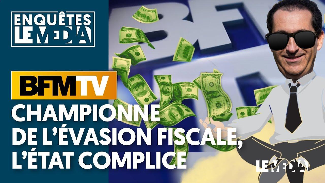 BFMTV : CHAMPIONNE DE L'ÉVASION FISCALE, L'ÉTAT COMPLICE