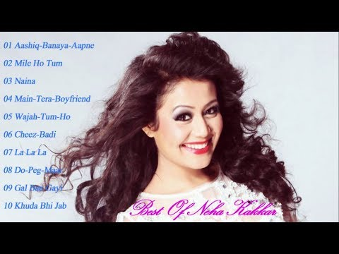 Best of Neha Kakkar 2018  Latest & Top 10  songs  Neha Kakkar Latest