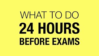 What To Do 24 Hours Before Exams
