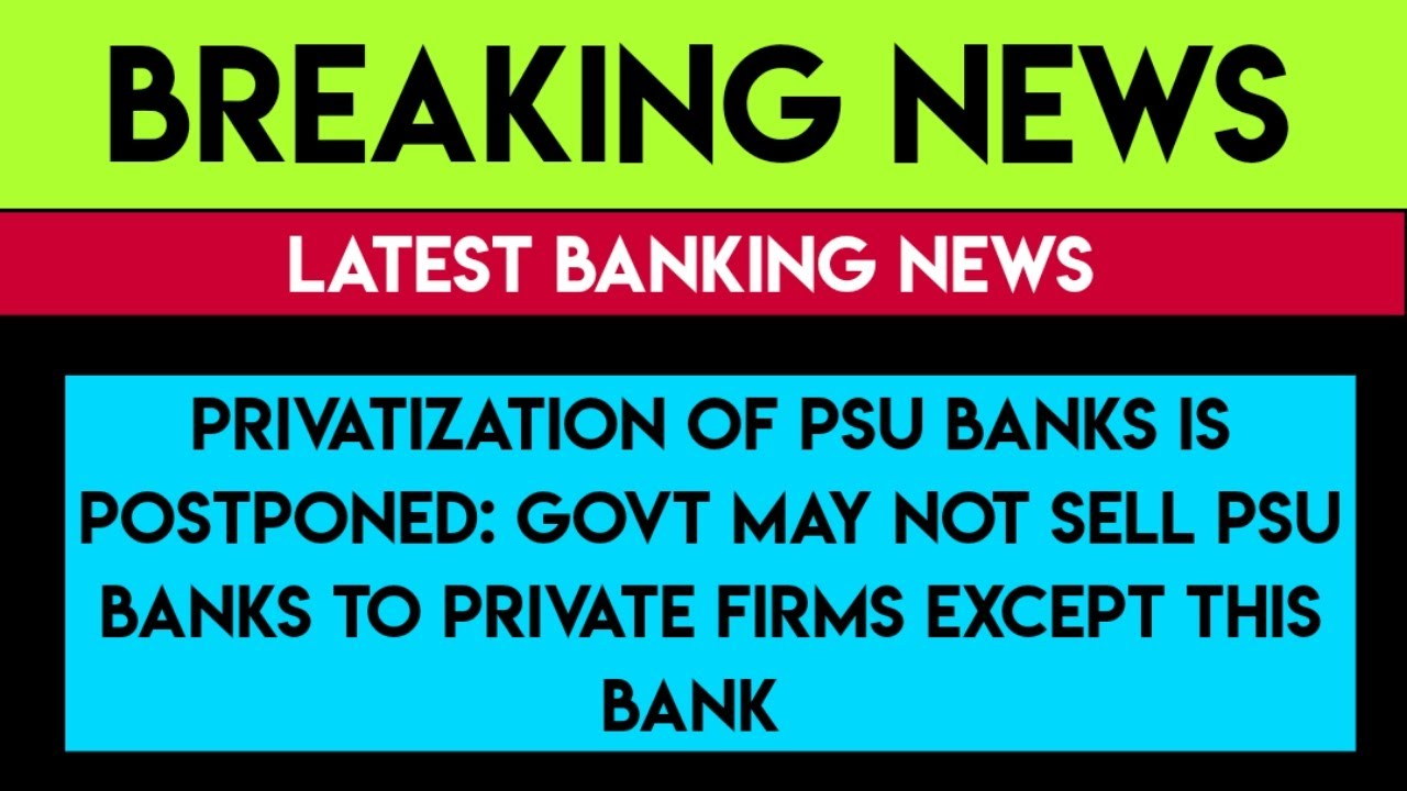 Privatization Of PSU Banks Is Postponed: Govt May Not Sell PSU Banks
