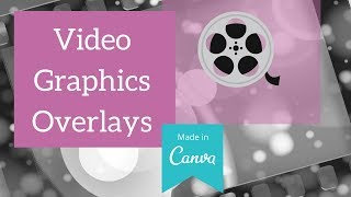 Video Graphic Overlays Made In Canva Tutorial
