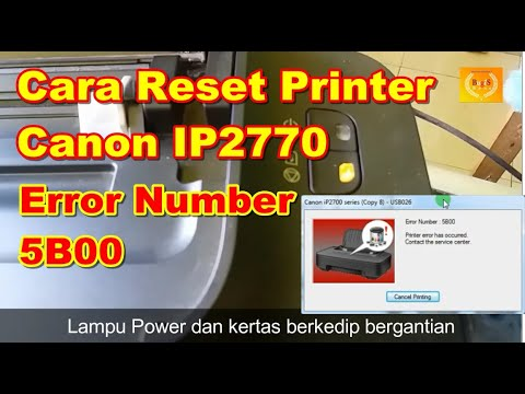 Cara Reset Printer Canon Ip2770 Error Number 5b00 Lampu Power Dan Kertas Berkedip Bergantian Youtube