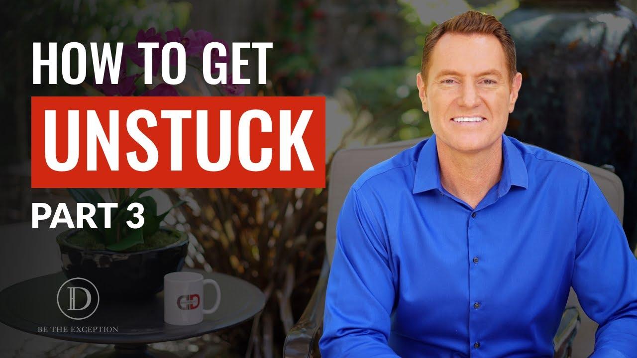 How to Get Unstuck - Part 3