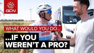 GCN Asks The Pros | What Would Professional Cyclists Do If They Weren't Pro?