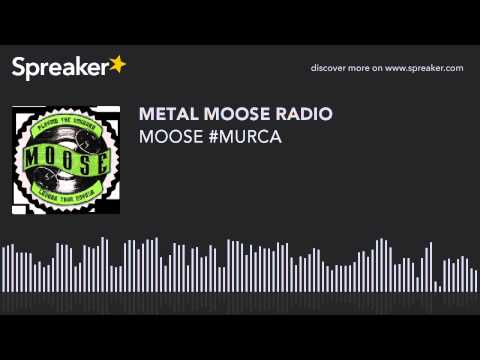 MOOSE #MURCA (made with Spreaker)
