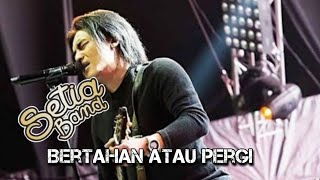 Download Mp3 Setia Band - Bertahan Atau Pergi || Video Lirik