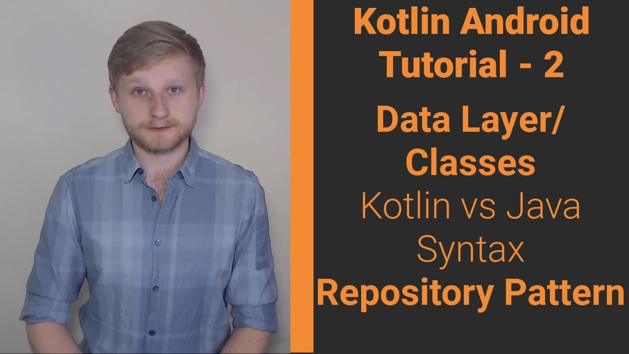 2 - Kotlin Android Tutorial | DataModels, Repository Pattern, Kotlin vs  Java Syntax, Datasources
