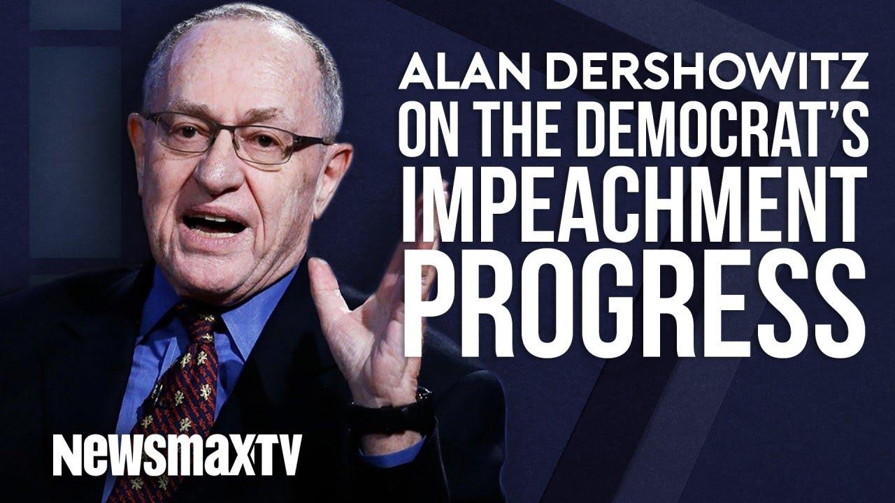 Newsmax Alan Dershowitz on the Democrat's Impeachment Progress